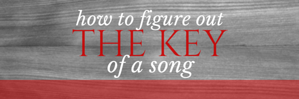 How To Figure Out The Key Of A Song Plus A Chart With All The