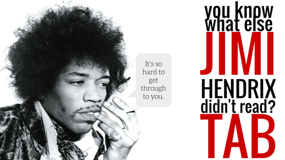 You Know What Else Jimi Hendrix Didn't Read? TAB.
